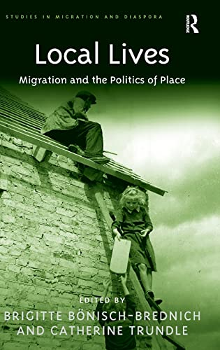 Local Lives: Migration and the Politics of Place (Studies in Migration and Diaspora): Trundle, ...