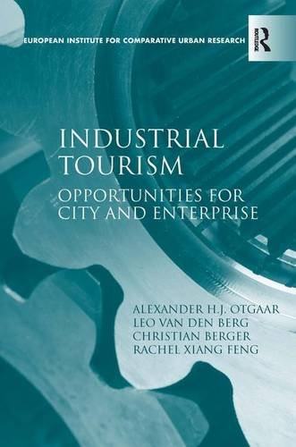 Industrial Tourism: Opportunities for City and Enterprise: Alexander H.J. Otgaar