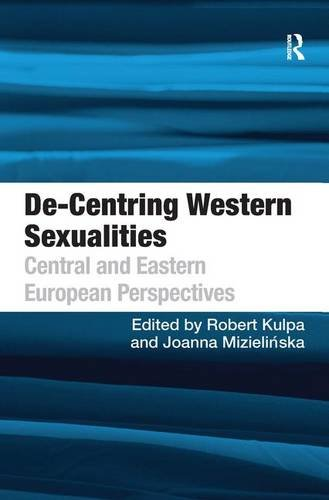 9781409402428: De-Centring Western Sexualities: Central and Eastern European Perspectives