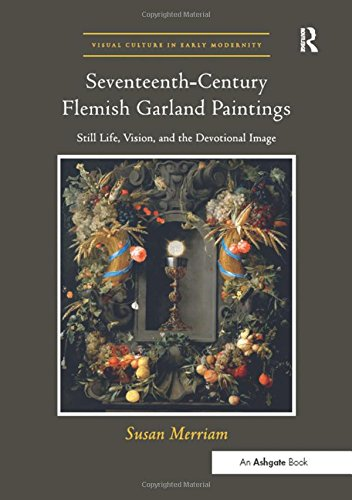 9781409403050: Seventeenth-Century Flemish Garland Paintings: Still Life, Vision, and the Devotional Image (Visual Culture in Early Modernity)