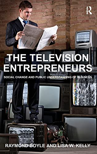 9781409403227: The Television Entrepreneurs: Social Change and Public Understanding of Business