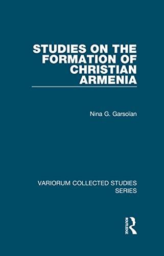 Studies on the Formation of Christian Armenia: Garsoïan, Nina G.