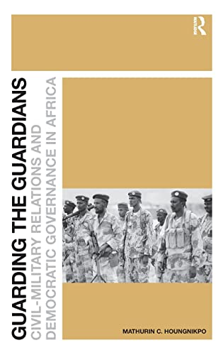 9781409404149: Guarding the Guardians: Civil-Military Relations and Democratic Governance in Africa