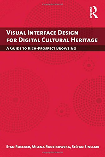 9781409404224: Visual Interface Design for Digital Cultural Heritage: A Guide to Rich-Prospect Browsing (Digital Research in the Arts and Humanities)
