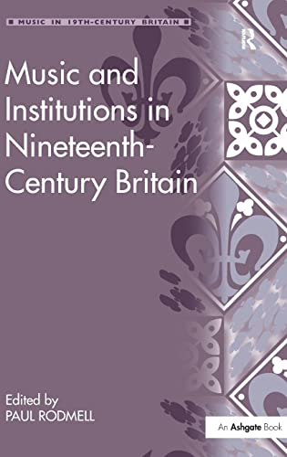 9781409405832: Music and Institutions in Nineteenth-Century Britain (Music in Nineteenth-Century Britain)