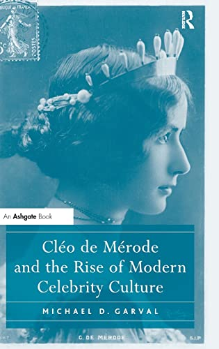 9781409406037: Cléo de Mérode and the Rise of Modern Celebrity Culture