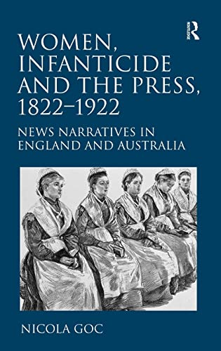 9781409406044: Women, Infanticide and the Press, 1822-1922: News Narratives in England and Australia