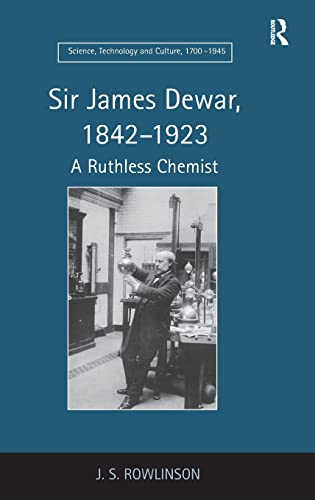 9781409406136: Sir James Dewar, 1842–1923: A Ruthless Chemist (Science, Technology and Culture, 1700-1945)