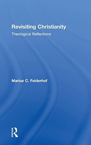 Revisiting Christianity: Theological Reflections: Felderhof, Marius