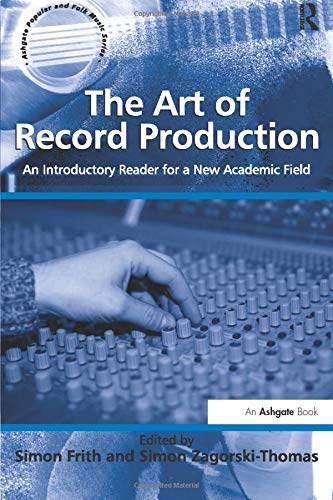 9781409406785: The Art of Record Production: An Introductory Reader for a New Academic Field (Ashgate Popular and Folk Music Series)