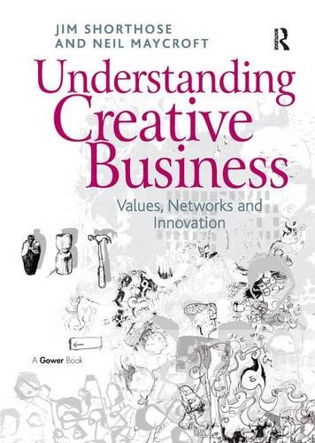 9781409407140: Understanding Creative Business: Values, Networks and Innovation