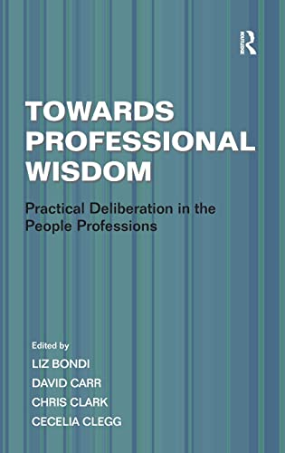 9781409407423: Towards Professional Wisdom: Practical Deliberation in the People Professions