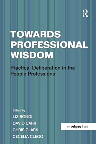 9781409407430: Towards Professional Wisdom: Practical Deliberation in the People Professions