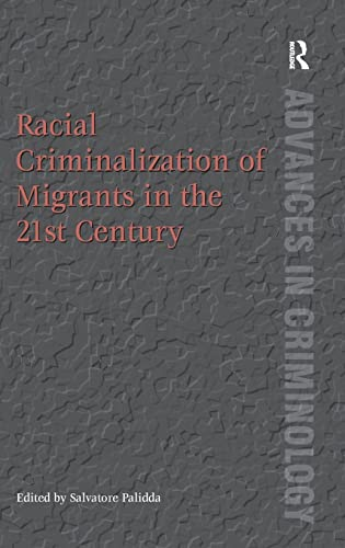 9781409407492: Racial Criminalization of Migrants in the 21st Century (Advances in Criminology)