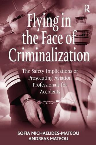 9781409407676: Flying in the Face of Criminalization: The Safety Implications of Prosecuting Aviation Professionals for Accidents