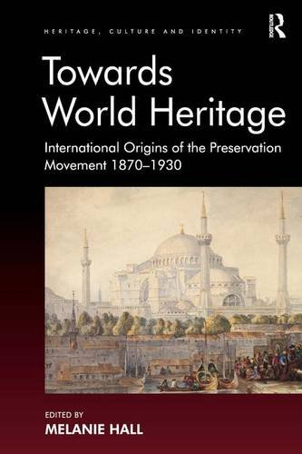 9781409407720: Towards World Heritage: International Origins of the Preservation Movement 1870-1930 (Heritage, Culture and Identity)