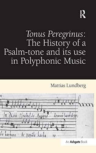 Tonus Peregrinus: The History of a Psalm-Tone and Its Use in Polyphonic Music: Lundberg, Mattias