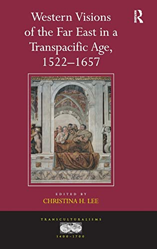 9781409408505: Western Visions of the Far East in a Transpacific Age, 1522-1657 (Transculturalisms, 1400 - 1700)