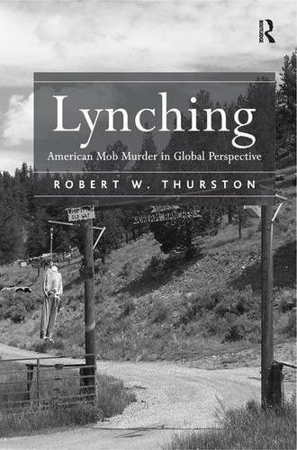 Lynching. American Mob Murder in Global Perspective.: Thurston, R