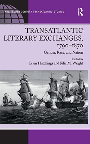 9781409409533: Transatlantic Literary Exchanges, 1790-1870: Gender, Race, and Nation (Ashgate Series in Nineteenth-Century Transatlantic Studies)