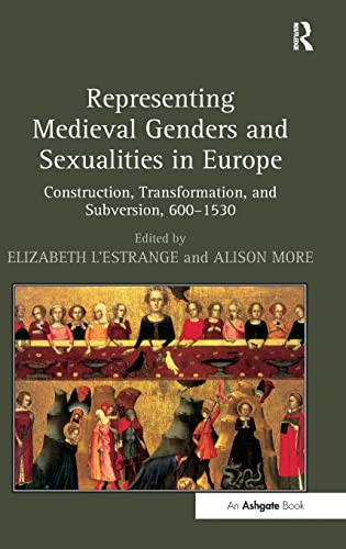 9781409409878: Representing Medieval Genders and Sexualities in Europe: Construction, Transformation, and Subversion, 600–1530