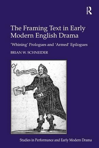 The Framing Text in Early Modern English Drama: 'Whining' Prologues and 'Armed'...