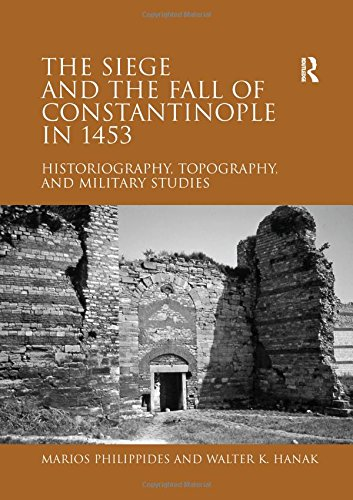 9781409410645: The Siege and the Fall of Constantinople in 1453: Historiography, Topography, and Military Studies