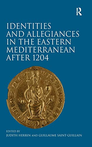 9781409410980: Identities and Allegiances in the Eastern Mediterranean after 1204