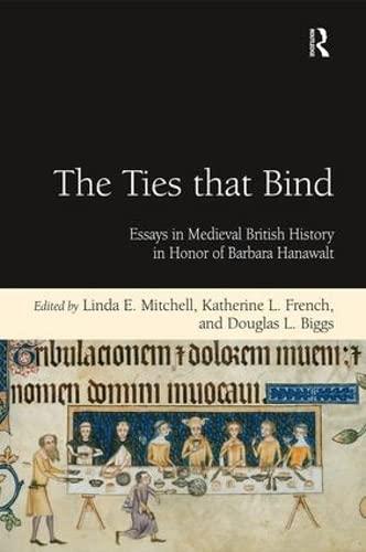 9781409411543: The Ties that Bind: Essays in Medieval British History in Honor of Barbara Hanawalt