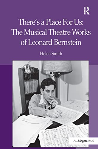 9781409411697: There's a Place For Us: The Musical Theatre Works of Leonard Bernstein