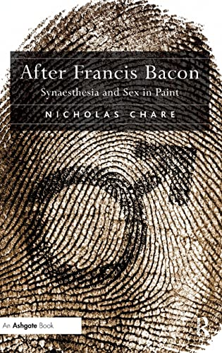 9781409411703: After Francis Bacon: Synaesthesia and Sex in Paint