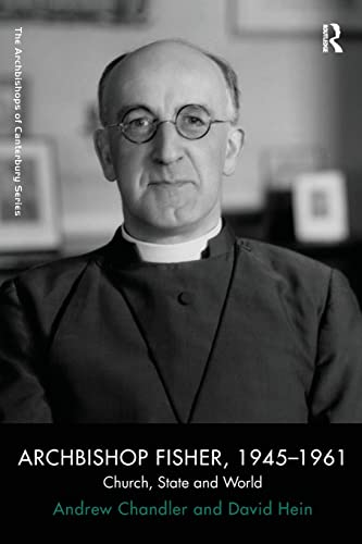 Archbishop Fisher, 1945–1961: Church, State and World (The Archbishops of Canterbury Series) (1409412334) by Andrew Chandler; David Hein