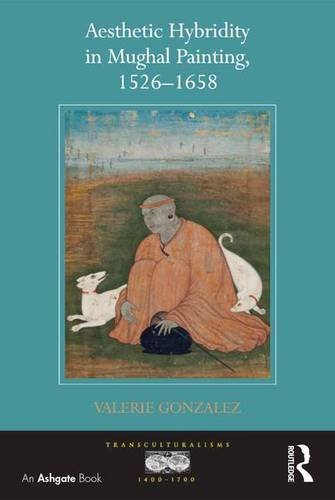 9781409412564: Aesthetic Hybridity in Mughal Painting, 1526–1658 (Transculturalisms, 1400-1700)
