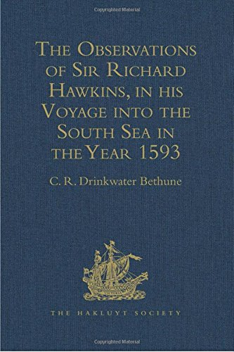 9781409412670: The Observations of Sir Richard Hawkins, Knt., in his Voyage into the South Sea in the Year 1593: Reprinted from the Edition of 1622 (Hakluyt Society, First Series)