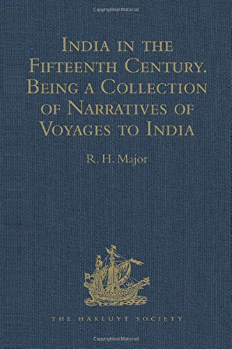 9781409412885: India in the Fifteenth Century: Being a Collection of Narratives of Voyages to India in the Century preceding the Portuguese Discovery of the Cape of ... into English (Hakluyt Society, First Series)