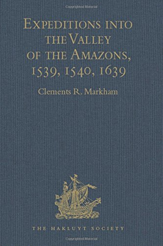 9781409412908: Expeditions into the Valley of the Amazons, 1539, 1540, 1639 (Hakluyt Society, First Series)