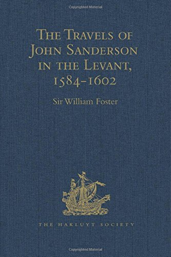 9781409414346: The Travels of John Sanderson in the Levant,1584-1602: With his Autobiography and Selections from his Correspondence (Hakluyt Society, Second Series)