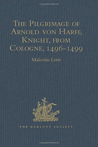 9781409414605: The Pilgrimage of Arnold von Harff, Knight, from Cologne: Through Italy, Syria, Egypt, Arabia, Ethiopia, Nubia, Palestine, Turkey, France and Spain, ... 1496-1499 (Hakluyt Society, Second Series)