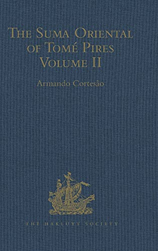 9781409417491: The Suma Oriental of Tomé Pires: An Account of the East, from the Red Sea to Japan, written in Malacca and India in 1512-1515, and The Book of ... Volume II (Hakluyt Society, Second Series)