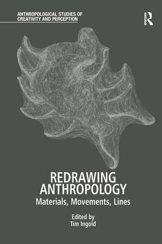 9781409417743: Redrawing Anthropology: Materials, Movements, Lines (Anthropological Studies of Creativity and Perception)