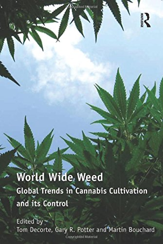 9781409417804: World Wide Weed: Global Trends in Cannabis Cultivation and Its Control