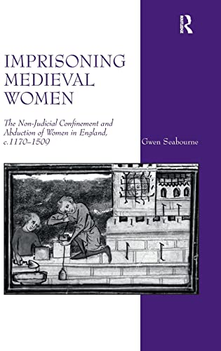 9781409417880: Imprisoning Medieval Women: The Non-Judicial Confinement and Abduction of Women in England, c.1170-1509