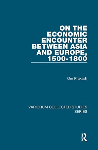 9781409418283: On the Economic Encounter Between Asia and Europe, 1500-1800 (Variorum Collected Studies)