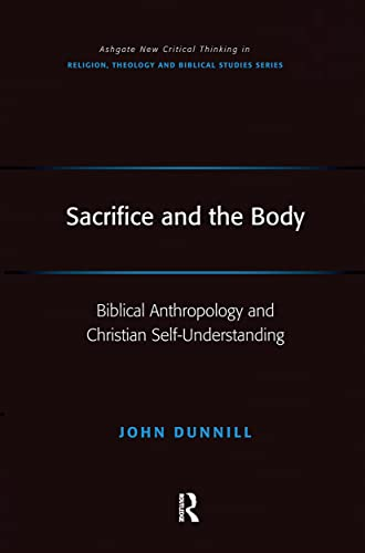 9781409418825: Sacrifice and the Body: Biblical Anthropology and Christian Self-Understanding (Ashgate New Critical Thinking in Religion, Theology and Biblical Studies)