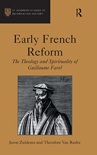 9781409418849: Early French Reform: The Theology and Spirituality of Guillaume Farel (St. Andrews Studies in Reformation History)