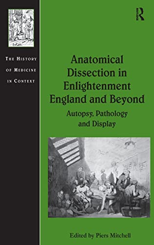9781409418863: Anatomical Dissection in Enlightenment England and Beyond: Autopsy, Pathology and Display (The History of Medicine in Context)