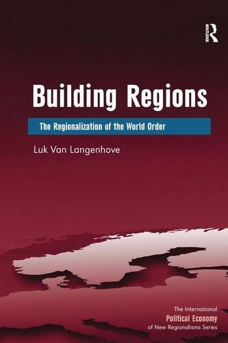 9781409419525: Building Regions: The Regionalization of the World Order (The International Political Economy of New Regionalisms Series)