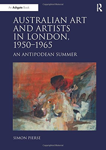 Australian Art and Artists in London 1950-1965 an Antipodean Summer: Pierse, Simon