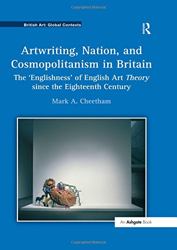9781409420736: Artwriting, Nation, and Cosmopolitanism in Britain: The 'Englishness' of English Art Theory since the Eighteenth Century (British Art: Global Contexts)