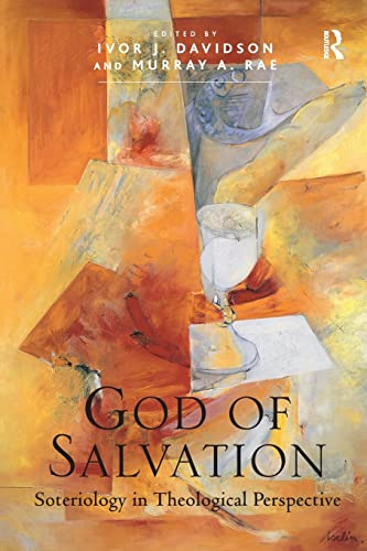 God of Salvation: Soteriology in Theological Perspective: Murray A. Rae